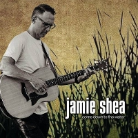 Jamie Shea - Come Down to the Water