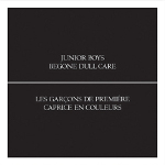 Junior Boys - Begone Dull Care