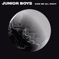 Junior Boys - Kiss Me All Night EP