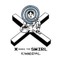 Kimmortal - X Marks The Swirl