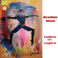Legere and Legere - Acadian Moon