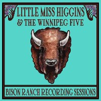 Little Miss Higgins & The Winnipeg Five - Bison Ranch Recording Sessions