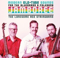 The Lonesome Ace Stringband - Modern Old-Time Sounds For The Bluegrass & Folksong Jamboree