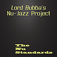 Lord Bubba's Nu Jazz - The Nu Standards