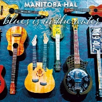 Manitoba Hal - Blues Is In the Water