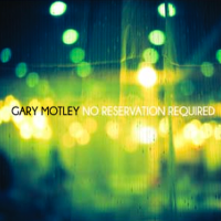 Gary Motley - No Reservation Required