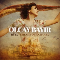 Olcay Bayir - Ruya: Dream for Anatolla