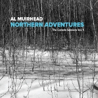 Al Muirhead - Northern Adventures: The Canada Sessions Vol. 1