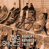 Robert Kennedy Trio - BIg Shoes