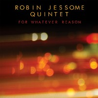 Robin Jessome Quintet - For Whatever Reason