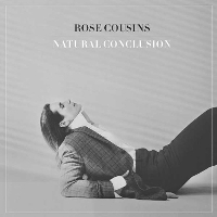 Rose Cousins - Natural Conclusion