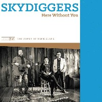 The Skydiggers - Here Without You: The Songs of Gene Clark