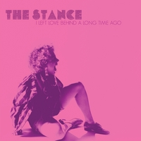 The Stance - I Left Love Behind A Long Time Ago