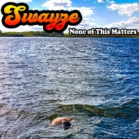 Swayze - None of this Matters