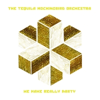 Tequila Mockingbird Orchestra - We Make Really Party