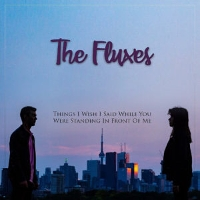 The Fluxes - Things I Wish I Said When You Were Standing In Front of Me