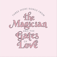 The Magician & The Gates of Love - Three More Songs