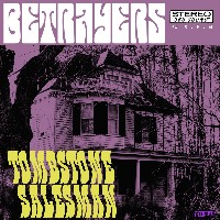Betrayers / The Lad Mags - Tombstone Salesman / Shame