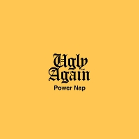 Ugly Again - Power Nap