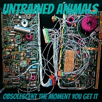 Untrained Animals - Obsolescent the Moment You Get It