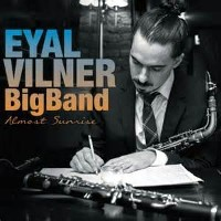 Eyal Vilner Big Band - Almost Sunrise