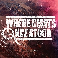 Where Giants Once Stood - Live Above