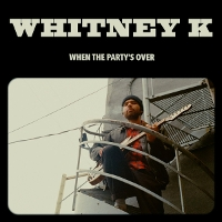 Whitney K - When the Party's Over