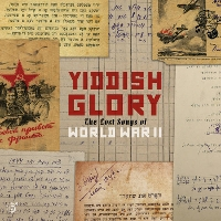Yiddish Glory - The Lost Songs From World War II