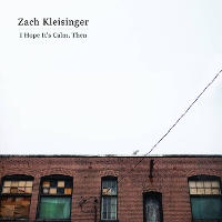 Zach Kleisinger - I Hope It's Calm, Then